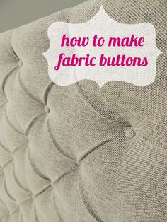 DO or DIY | How to Make Fabric Buttons...this goes along with the tuffed headboard with the detailed instructions.