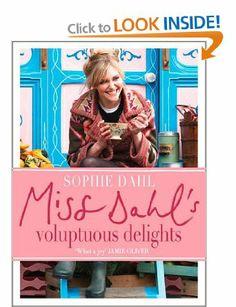 Miss Dahl's Voluptuous Delights: Amazon.co.uk: Sophie Dahl: Books