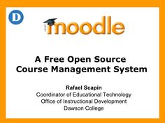 Moodle: An Open Source Course Management System by Office of Instructional Development at Dawson College via slideshare