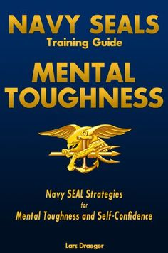 Navy SEALS Training Guide: Mental Toughness