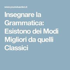 Insegnare la Grammatica: Esistono dei Modi Migliori da quelli Classici
