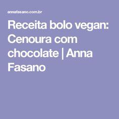 Receita bolo vegan: Cenoura com chocolate | Anna Fasano