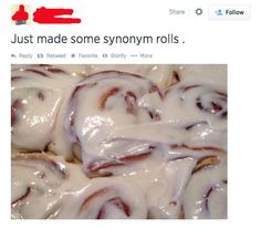 This status used incorrect spelling. It should read Just made some cinnamon rolls. Grammar win!