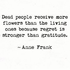 "A lesson in gratitude and taking the time and energy to express our love and appreciation to the people we care about NOW. ⠀ Pick up the phone, send a random gift, say the words, ""I love you! Poem Quotes, True Quotes, Great Quotes, Words Quotes, Quotes To Live By, Motivational Quotes, Inspirational Quotes, Best Book Quotes, Evil Quotes"