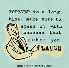 Forever is a long time, make sure to spend it with someone that makes you laugh. by deeplifequotes, via Flickr