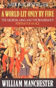 an analysis of a world lit only by fire by william manchester The full title of the book is, a world lit only by fire: the medieval mind and the renaissance: portrait of an age written by william manchester, author of several books about history, it.