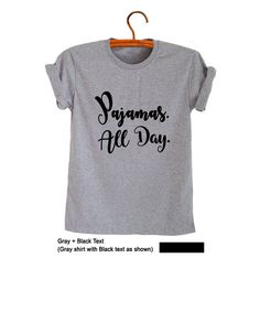 Pajamas all day Shirt Funny Quote Women T-Shirts Mens Graphic Tee Teenager Outfits Casual Street Style Fashion Gifts Swag Dope Hype Merch #Nap #Napping #Relax #Sleeping #Funny #Humor #Hilarious #Gray #Tees #Tops #Instagram #Fresh Tops #Twitter #Casual #OOTD #Cool #Cute #Printed #Party #Gifts #Christmas #New Year #Birthday