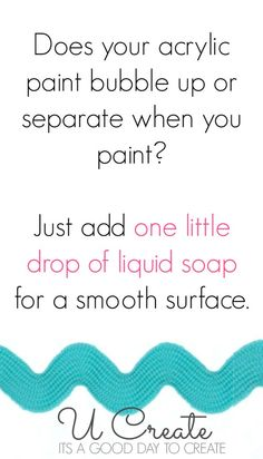 acrylic paint tip...bubble up? I deal with lumpiness, but you just add a drop or so of water to the paint and you can smooth out the lumps with water if used right away. I'm a little confused, but intrigued by the idea of using soap. eb