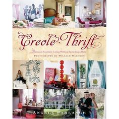 """Creole Thrift by Angele Parlange  Famed New Orleans interior designer Angele Parlange speaks our home decor language: """"Premium Southern style without spending a mint."""""""