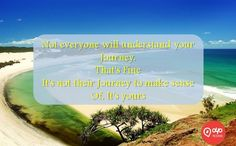 Not everyone will understand your #Journey. That's Fine It's not their Journey to make sense Of. It's yours