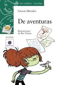 De Aventuras, de Gracia Morales. Ilustraciones de Bea Tormo.   Premios SGAE de Teatro Infantil y Juvenil 2012.