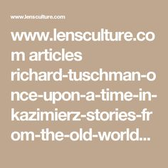 www.lensculture.com articles richard-tuschman-once-upon-a-time-in-kazimierz-stories-from-the-old-world?utm_source=fb-social&utm_medium=social&utm_content=ART-359&utm_campaign=PA16-ART