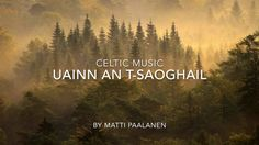 Celtic Music - Uainn an t-Saoghail - beautiful fantasy music is beautiful and deep celtic music tune with fantasy feel by finnish composer Matti Paalanen, th...