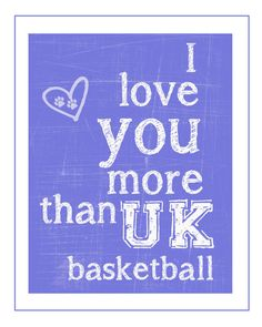 I love you more than UK basketball