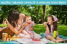 Helping Children Develop a Healthy Body Image:  Don't use food to reward/punish, Be aware of the messages contained in the stories you read your children, and the television programmes they watch