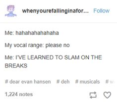 I either try to match Ben Platt and hurt my vocal cords by singing too low or go up an octave and hurt my vocal cords by singing too high I can't win