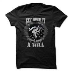 Mountain biking t-shirt – Get over it, its just a hill T Shirt, Hoodie, Sweatshirts - tshirt printing #Tshirt #fashion