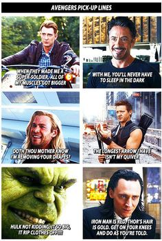 Avengers pickup lines.... not even kidding... laughing so hard... ran into my desk... loling... crying.... not sure if it's pain or the fact i gotta pee