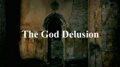 The God Delusion, is a television documentary written and presented by Richard Dawkins in which he argues that humanity would be better off without religion or belief in God.
