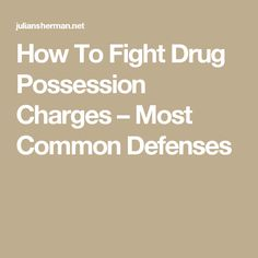 How To Fight Drug Possession Charges – Most Common Defenses