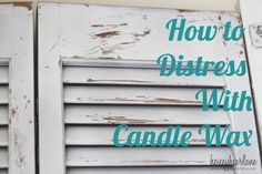 How to Distress with Candle Wax