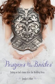 Prayer for New Brides: Putting on God's Armor After the Wedding Dress (Book Cover)  -- releases Feb. 2015