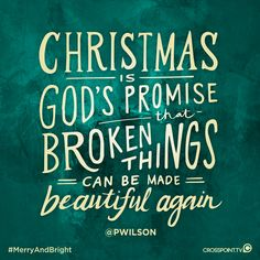 """Christmas is God's promise that broken things can be made beautiful again."" -Pete Wilson #MerryAndBright"