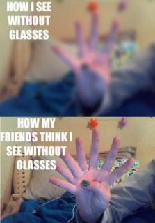 complete truth, and how my friends see in my glasses