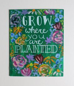 Handmade Grow Where You Are Planted Colorful Flower Floral Acrylic Painting Quote Canvas On 8