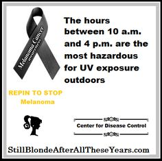 RePin to Stop Melanoma and Skin Cancer! UV Exposure Melanoma Awareness Month To find more pins visit http://stillblondeafteralltheseyears.com/2012/05/skin-cancer-awareness-month #SkinCancer #Melanoma #Cancer