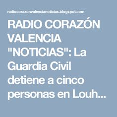 """RADIO CORAZÓN VALENCIA  """"NOTICIAS"""": La Guardia Civil detiene a cinco personas en Louho..."""