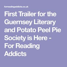 First Trailer for the Guernsey Literary and Potato Peel Pie Society is Here - For Reading Addicts