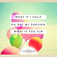 What if I fall? ~ Oh, but my darling, what if you fly? | A quote that's drenched with inspiration.