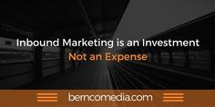 Inbound Marketing is an Investment - Not an Expense
