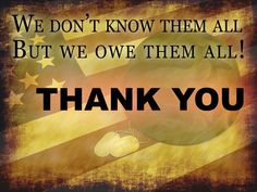 We don't know them all... but we owe them all! THANK YOU! Happy Memorial Day! (scheduled via http://www.tailwindapp.com?utm_source=pinterest&utm_medium=twpin&utm_content=post3788687&utm_campaign=scheduler_attribution)