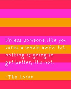 Lorax printable - one of my favorite quotes! Free (get 3 different fonts)
