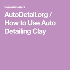 AutoDetail.org / How to Use Auto Detailing Clay