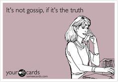 It's not gossip, if it's the truth.