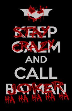 Keep Calm and Call Batman. Or Stay Crazy and Call Joker hahahahahah