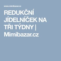 REDUKČNÍ JÍDELNÍČEK NA TŘI TÝDNY | Mimibazar.cz Food And Drink, Fitness
