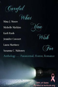 Careful What You Wish For. . . by Susanna C. Mahoney. $2.99. 89 pages. Author: Susanna C. Mahoney. Would that be Sexy Vampires, Ghostly Thrills, Paranormal Exploits, Zombies or the Grimm Reaper himself? Well you just may get it! Join six authors this Halloween for a wicked Anthology full of Tricks and Treats. *All proceeds will be donated to Breast Cancer Research Foundation.*                            Show more                               Show less