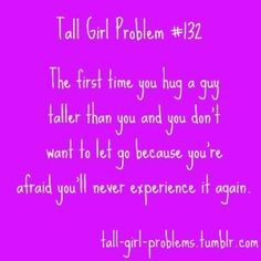 Tall girl probs, still hasnt haappened yet