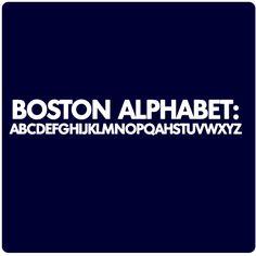 Boston Alphabet Typography demonstrates proper pronunciation of the letter R Boston Accent, Boston Strong, Boston Sports, Boston Massachusetts, Inevitable, New Hampshire, Make Me Happy, Back Home, New England