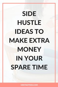 Side Hustle Ideas To Make Extra Money In Your Spare Time