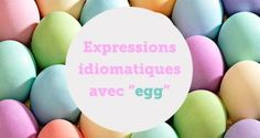 expressions idiomatiques avec egg - aba english