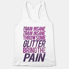 A workout shirt for the glam girl who's not afraid to feel the burn of a great workout. Get your fitness swag on with this glitter Train Insane Throw Some Glitter Bring The Pain white racerback tank! Michelle Lewin, Workout Attire, Workout Wear, Workout Style, Just Do It, Just In Case, Weight Lifting, Cool Shirts, Funny Shirts