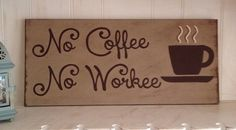 Coffee Sign Coffee Lover's Sign  No Coffee No by NotJustSigns, $34.99