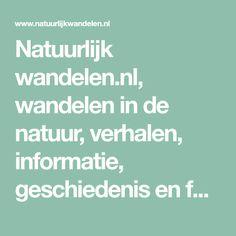 Natuurlijk wandelen.nl, wandelen in de natuur, verhalen, informatie, geschiedenis en foto's.