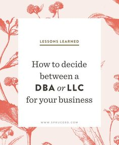 How to decide between a DBA or LLC | Spruce Rd. #freelance #business #entrepreneur