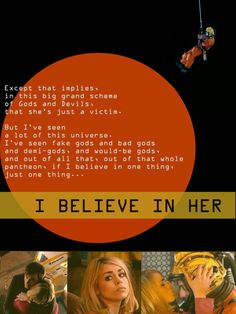If I believe in ONE thing.just one thing.I believe in her.<< I want someone to believe in me like The Doctor believes in Doctor Who, 10th Doctor, Fandoms, Don't Blink, Rose Tyler, Time Lords, E 10, Geek Out, Dr Who